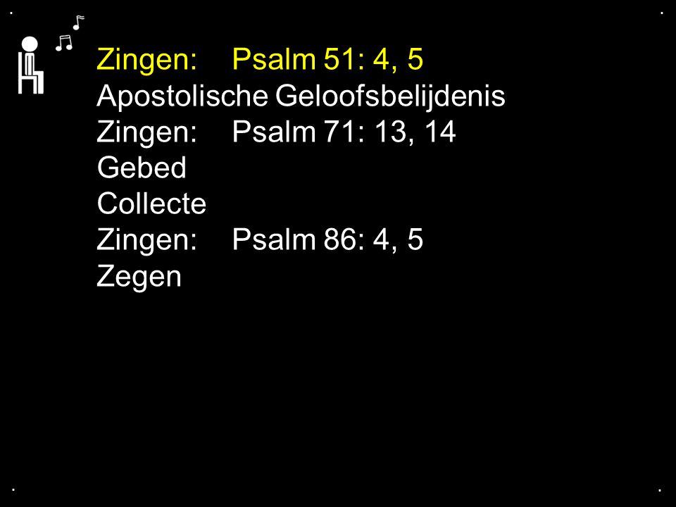 Apostolische Geloofsbelijdenis Zingen: Psalm 71: 13, 14 Gebed Collecte