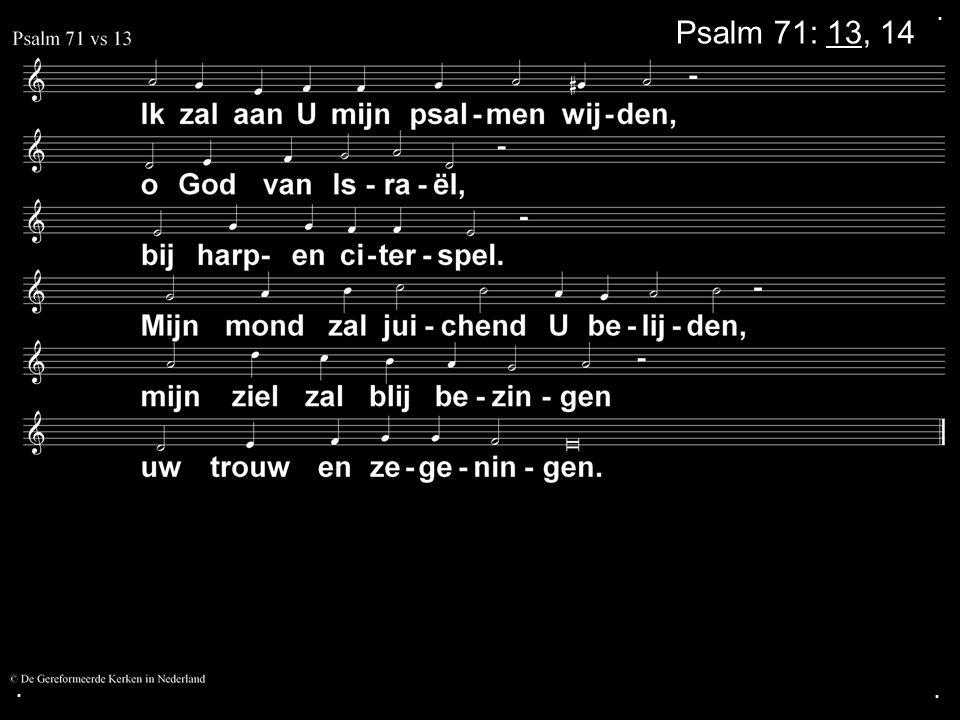 . Psalm 71: 13, 14 . .