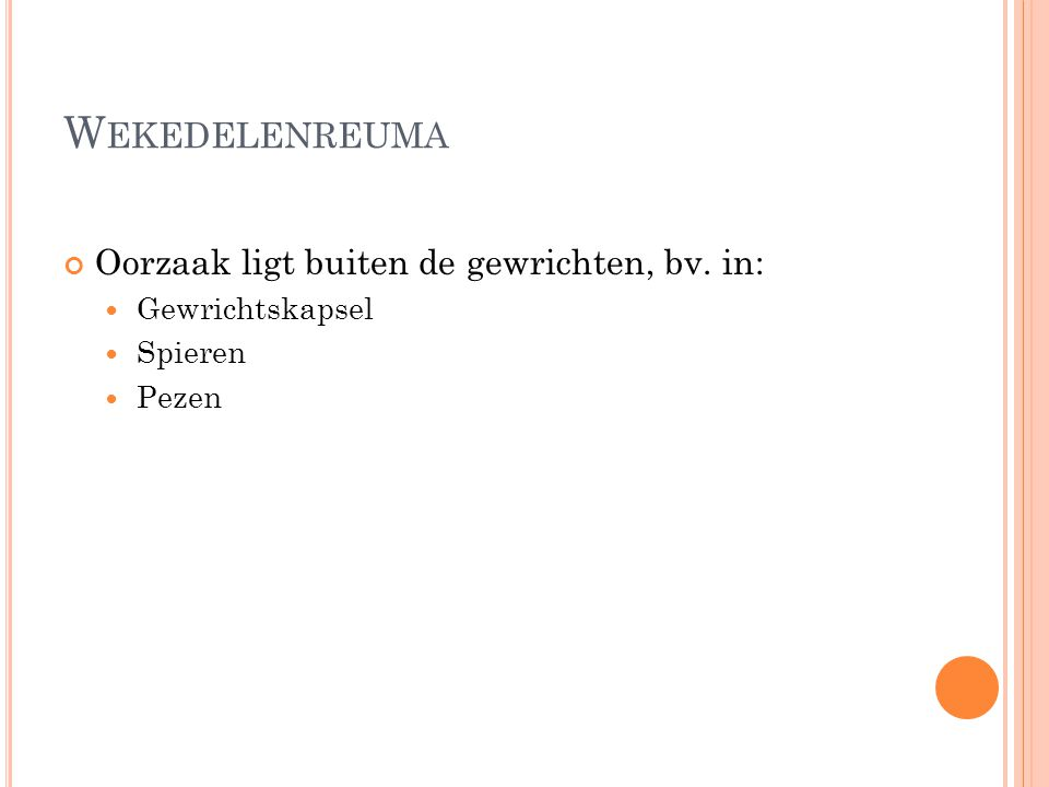 Wekedelenreuma Oorzaak ligt buiten de gewrichten, bv. in: