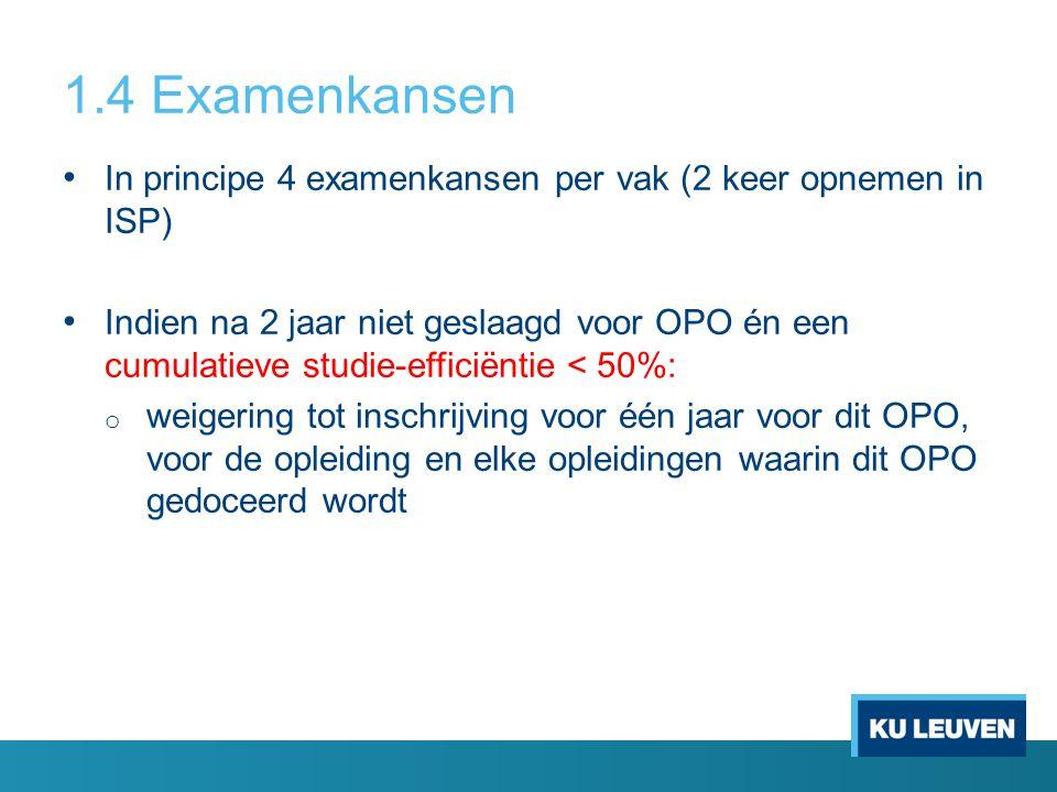 1.4 Examenkansen In principe 4 examenkansen per vak (2 keer opnemen in ISP)