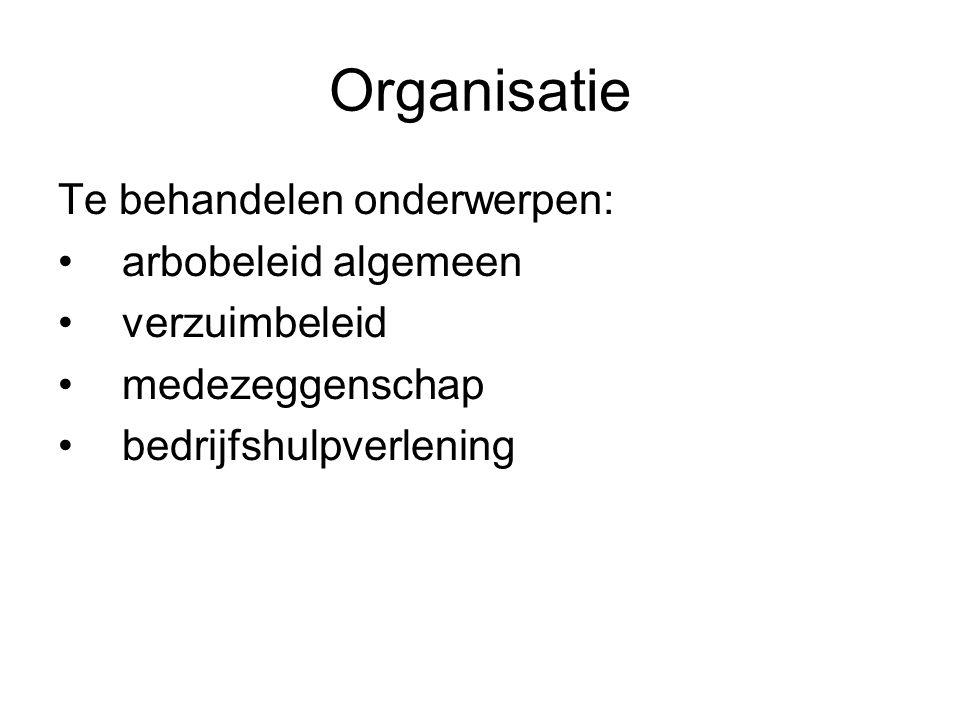 Organisatie Te behandelen onderwerpen: arbobeleid algemeen