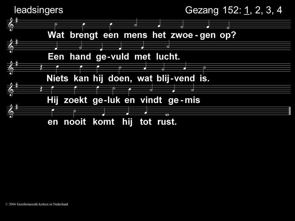 . leadsingers Gezang 152: 1, 2, 3, 4 . .