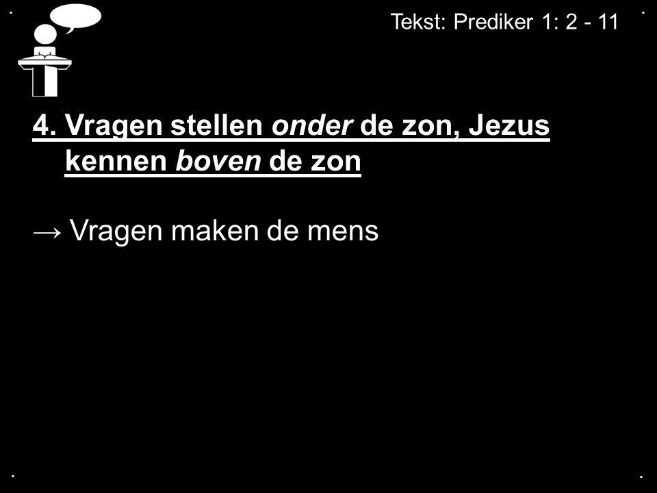 4. Vragen stellen onder de zon, Jezus kennen boven de zon