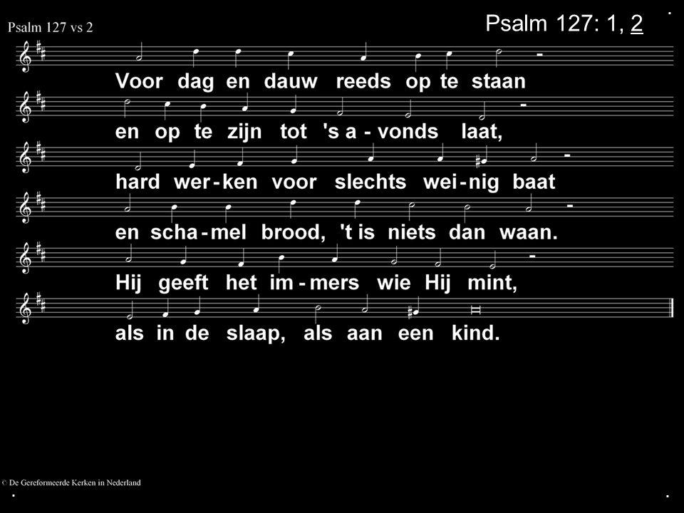 . Psalm 127: 1, 2 . .