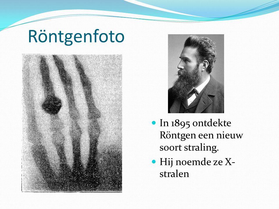 Röntgenfoto In 1895 ontdekte Röntgen een nieuw soort straling.