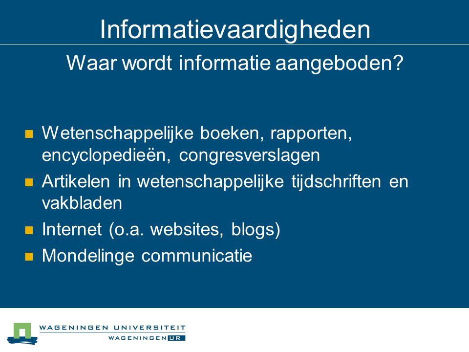 Informatievaardigheden Waar wordt informatie aangeboden