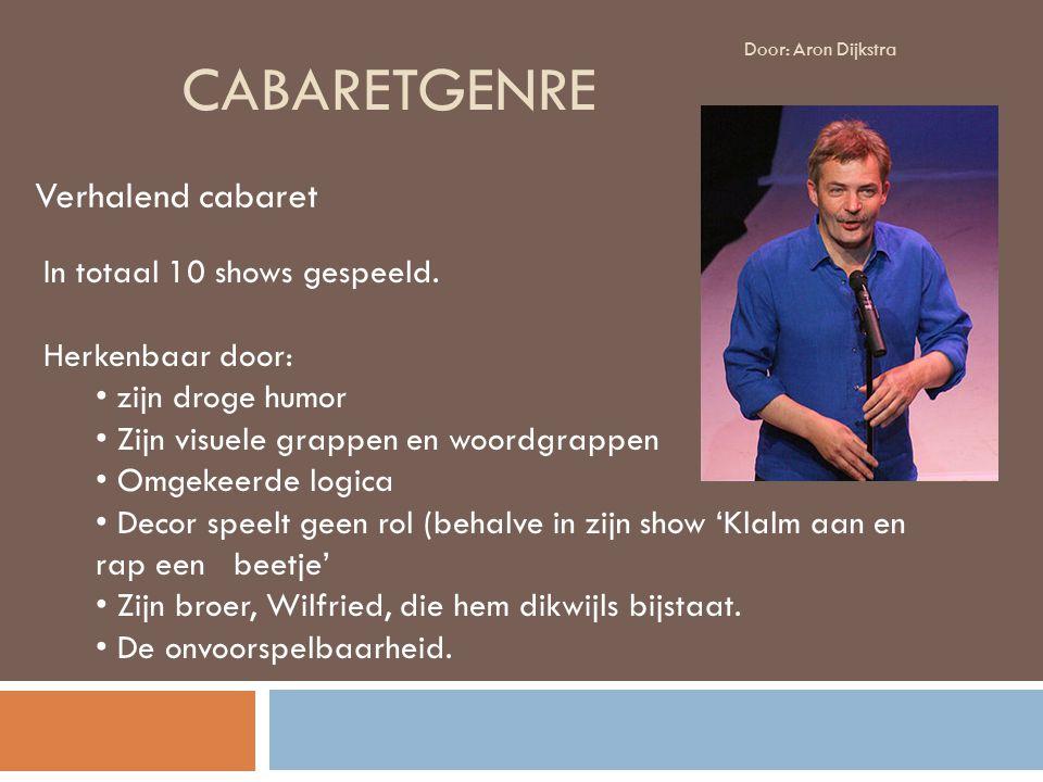 Cabaretgenre Verhalend cabaret In totaal 10 shows gespeeld.