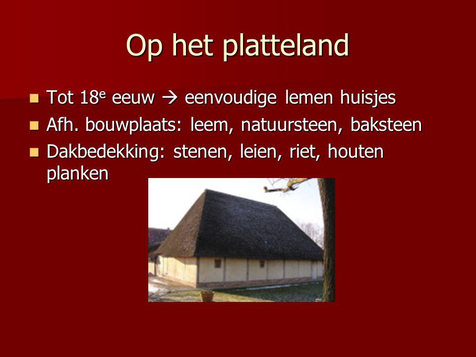 Op het platteland Tot 18e eeuw  eenvoudige lemen huisjes