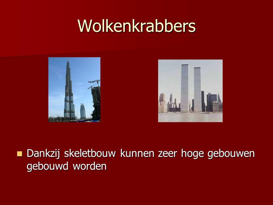 Wolkenkrabbers Dankzij skeletbouw kunnen zeer hoge gebouwen gebouwd worden