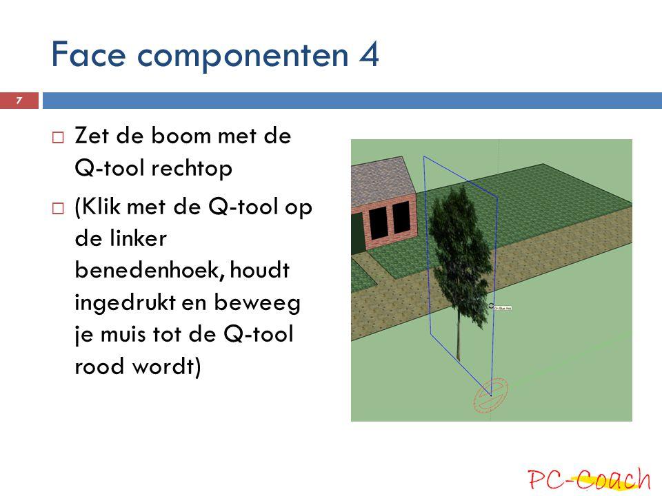 Face componenten 4 Zet de boom met de Q-tool rechtop