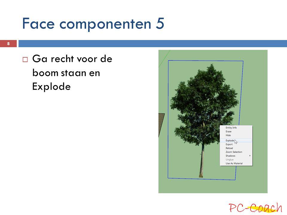 Face componenten 5 Ga recht voor de boom staan en Explode