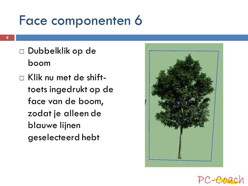 Face componenten 6 Dubbelklik op de boom