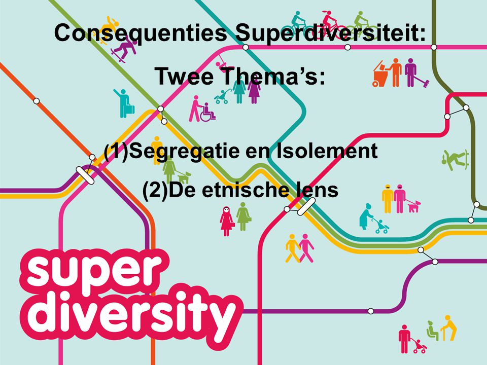 Consequenties Superdiversiteit: (1)Segregatie en Isolement