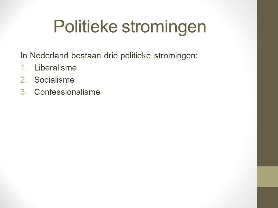 Politieke stromingen In Nederland bestaan drie politieke stromingen: