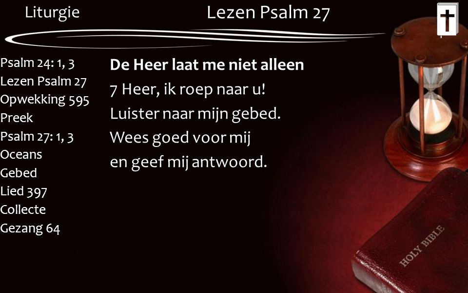Lezen Psalm 27 De Heer laat me niet alleen 7 Heer, ik roep naar u.