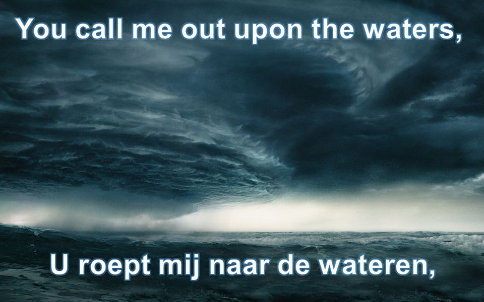 You call me out upon the waters, U roept mij ​​naar de wateren,
