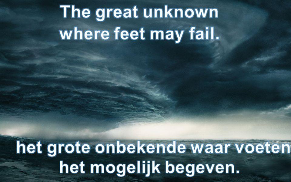 het grote onbekende waar voeten het mogelijk begeven.