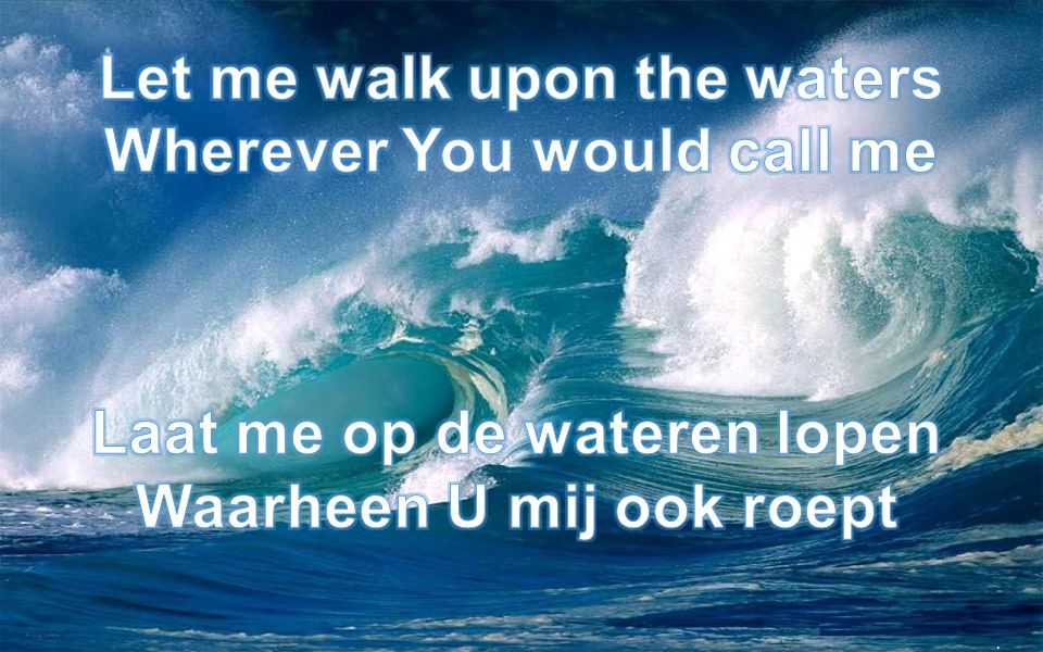 Let me walk upon the waters Wherever You would call me