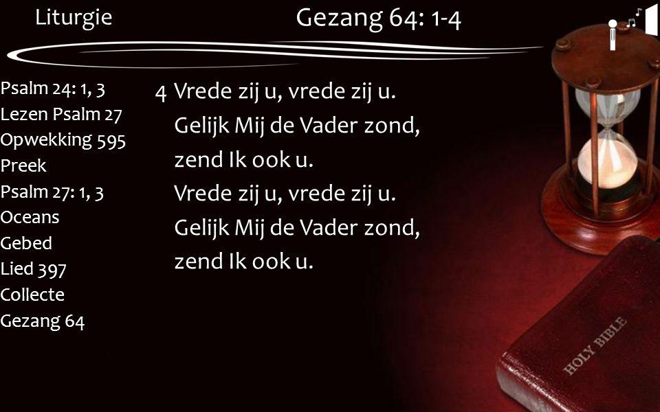 Gezang 64: 1-4 4 Vrede zij u, vrede zij u. Gelijk Mij de Vader zond, zend Ik ook u.