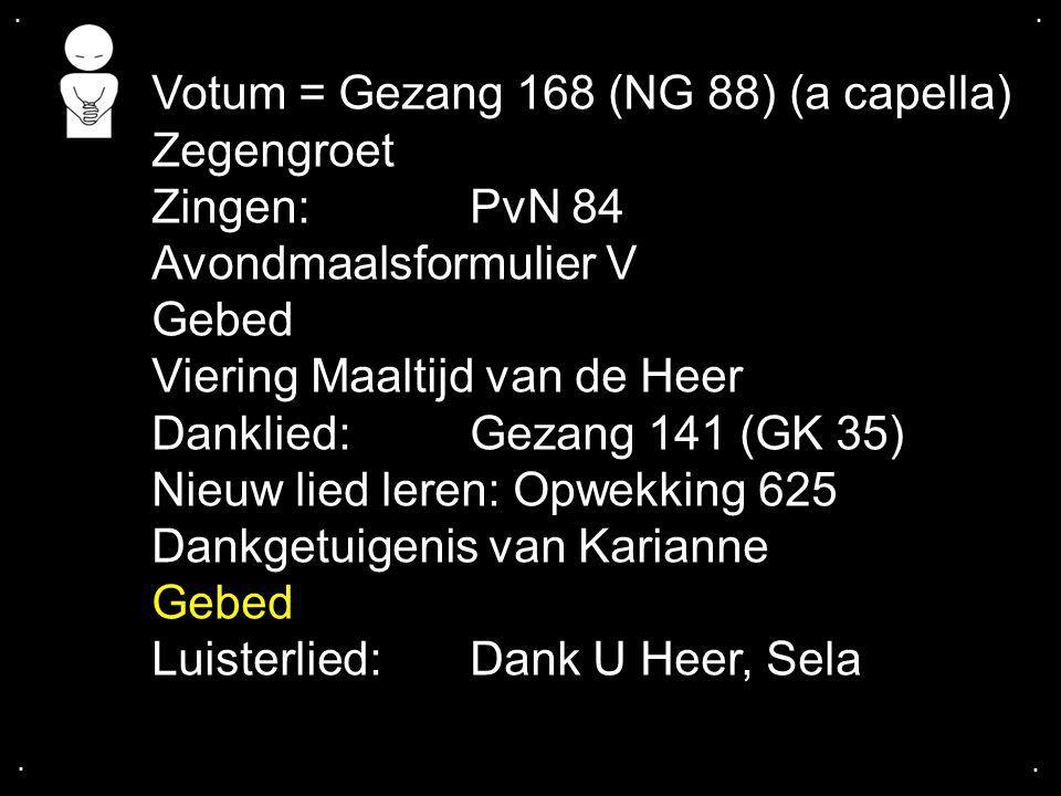 Votum = Gezang 168 (NG 88) (a capella) Zegengroet Zingen: PvN 84