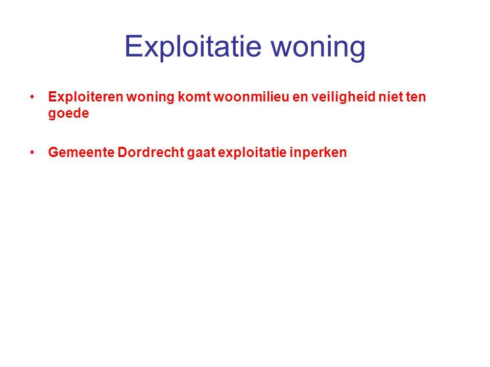 Exploitatie woning Exploiteren woning komt woonmilieu en veiligheid niet ten goede.