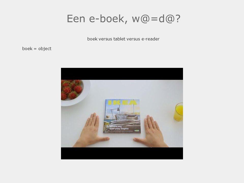Een e-boek, w@=d@ boek versus tablet versus e-reader boek = object