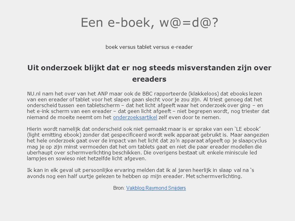 Een e-boek, w@=d@ boek versus tablet versus e-reader. Uit onderzoek blijkt dat er nog steeds misverstanden zijn over ereaders.
