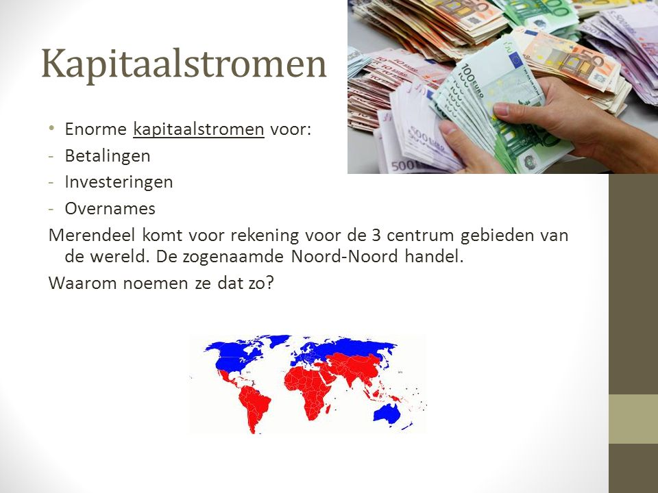 Kapitaalstromen Enorme kapitaalstromen voor: Betalingen Investeringen