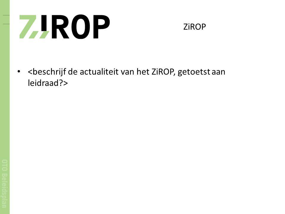 ZiROP <beschrijf de actualiteit van het ZiROP, getoetst aan leidraad >