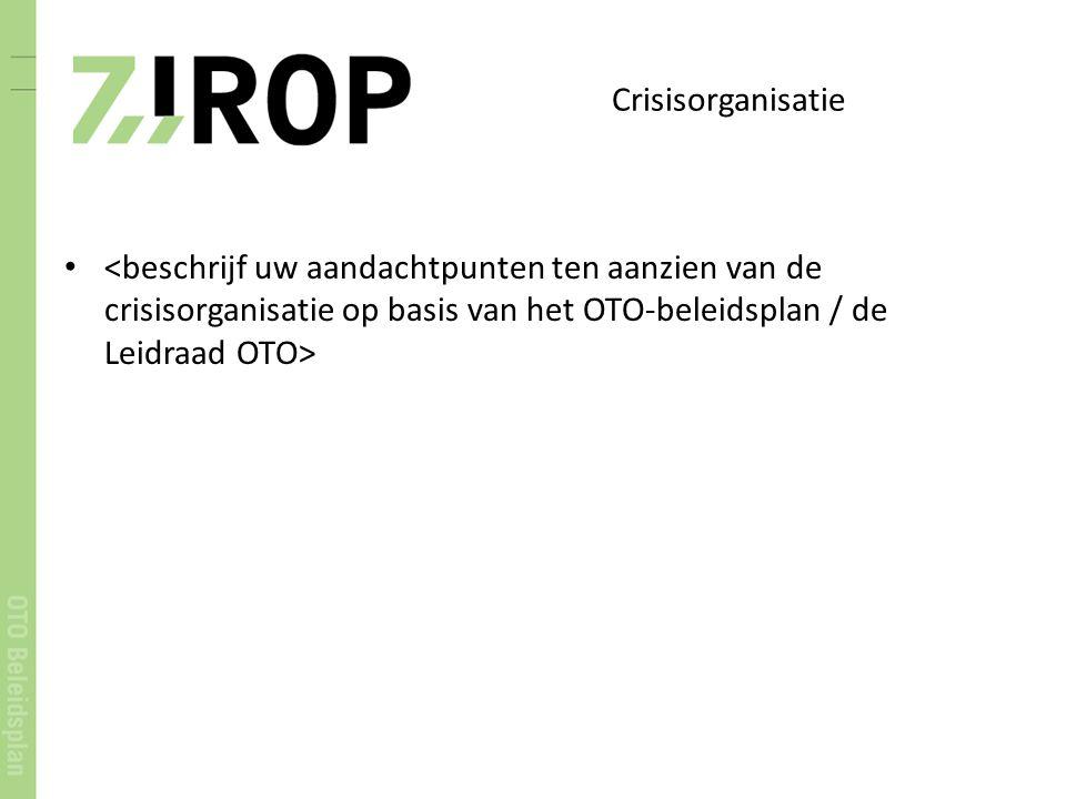 Crisisorganisatie <beschrijf uw aandachtpunten ten aanzien van de crisisorganisatie op basis van het OTO-beleidsplan / de Leidraad OTO>