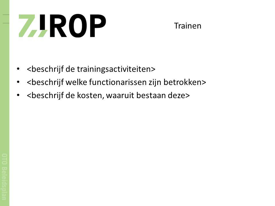 Trainen <beschrijf de trainingsactiviteiten> <beschrijf welke functionarissen zijn betrokken> <beschrijf de kosten, waaruit bestaan deze>