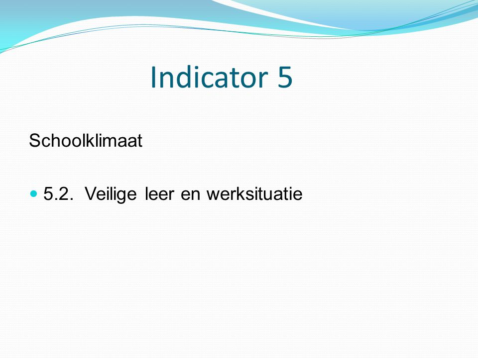 Indicator 5 Schoolklimaat 5.2. Veilige leer en werksituatie