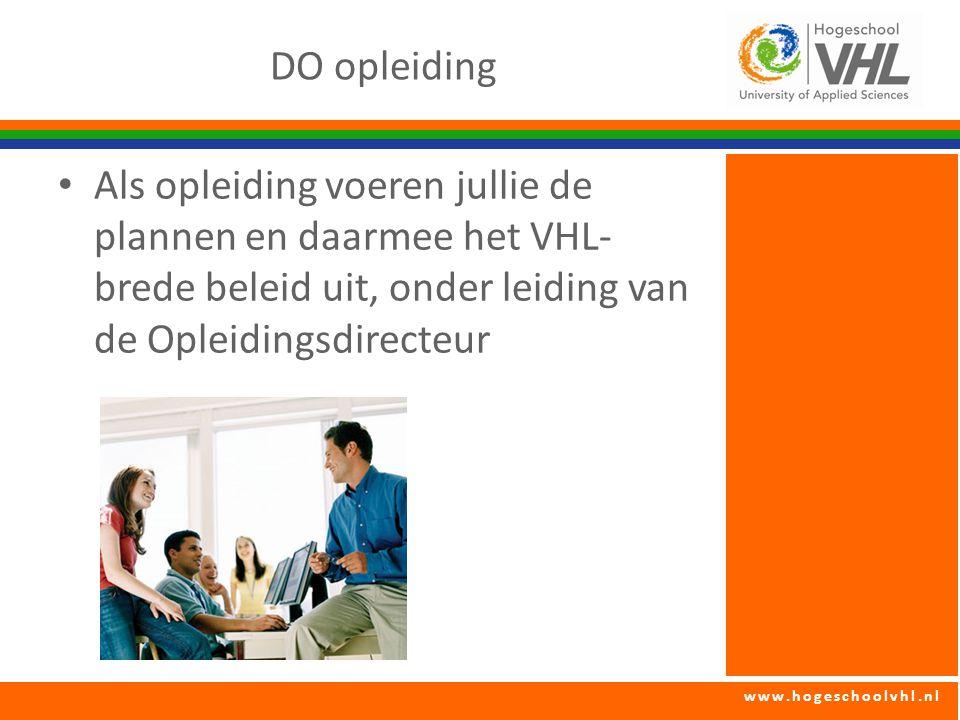 DO opleiding Als opleiding voeren jullie de plannen en daarmee het VHL-brede beleid uit, onder leiding van de Opleidingsdirecteur.