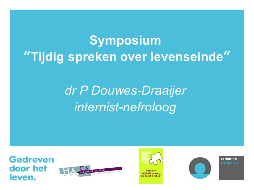 Symposium Tijdig spreken over levenseinde dr P Douwes-Draaijer internist-nefroloog