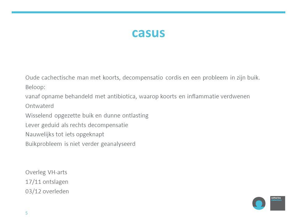 casus Oude cachectische man met koorts, decompensatio cordis en een probleem in zijn buik. Beloop: