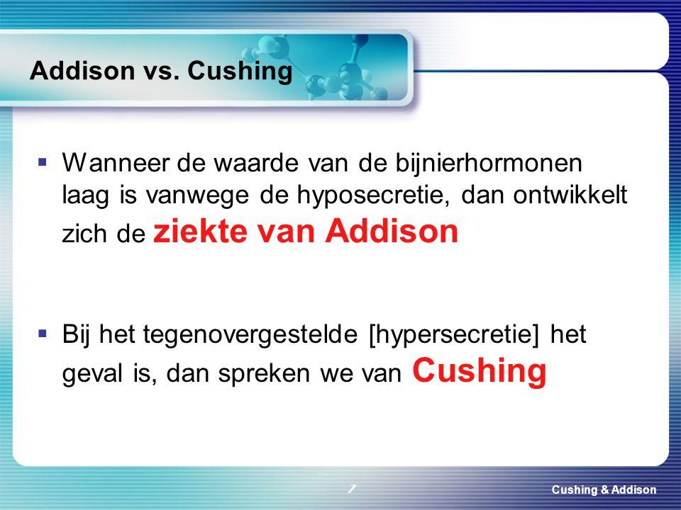 8-4-2017 Addison vs. Cushing. Wanneer de waarde van de bijnierhormonen laag is vanwege de hyposecretie, dan ontwikkelt zich de ziekte van Addison.