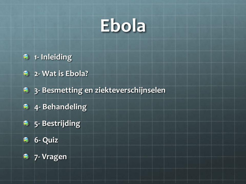 Ebola 1- Inleiding 2- Wat is Ebola