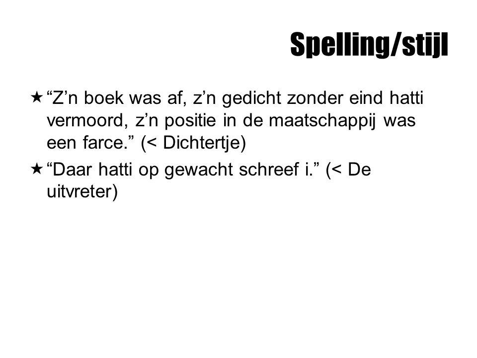 Spelling/stijl Z'n boek was af, z'n gedicht zonder eind hatti vermoord, z'n positie in de maatschappij was een farce. (< Dichtertje)