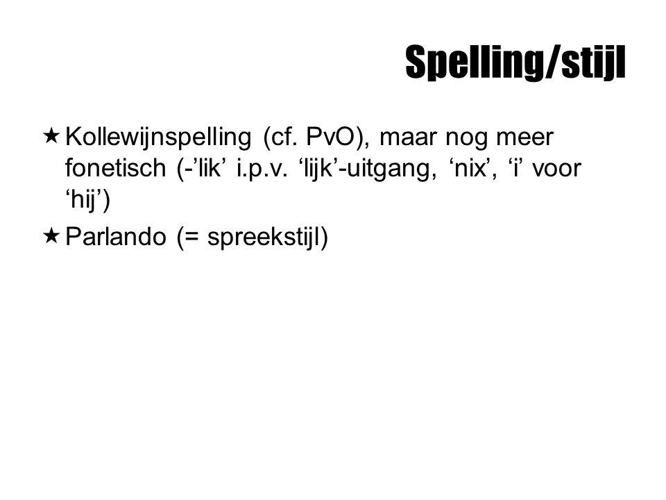 Spelling/stijl Kollewijnspelling (cf. PvO), maar nog meer fonetisch (-'lik' i.p.v. 'lijk'-uitgang, 'nix', 'i' voor 'hij')