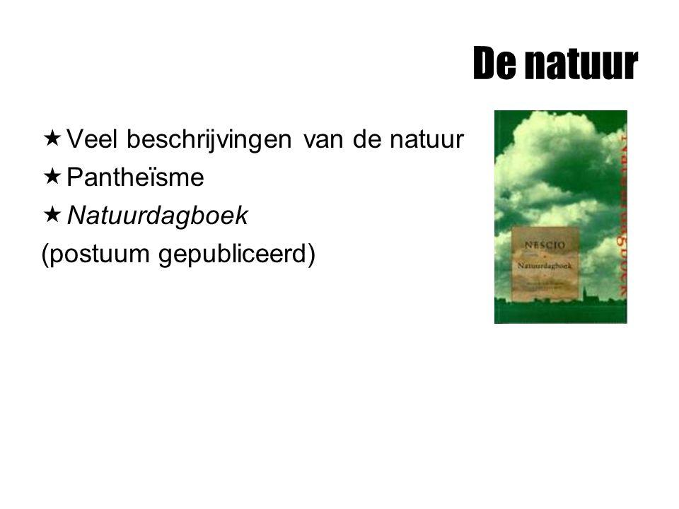 De natuur Veel beschrijvingen van de natuur Pantheïsme Natuurdagboek