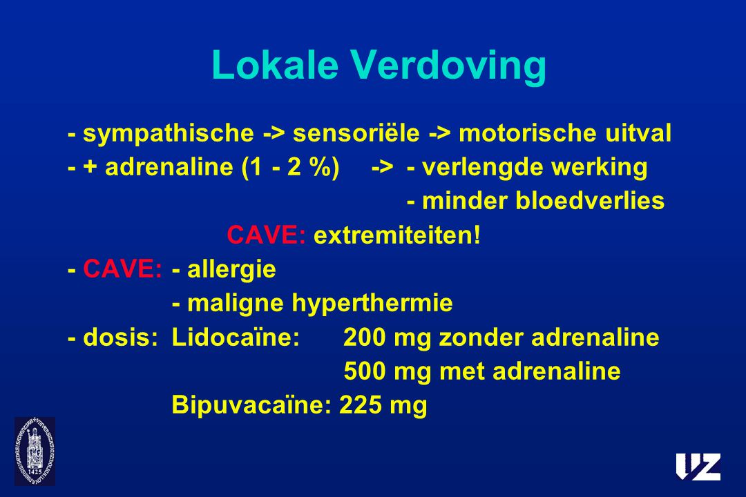 Lokale Verdoving - sympathische -> sensoriële -> motorische uitval. - + adrenaline (1 - 2 %) -> - verlengde werking.