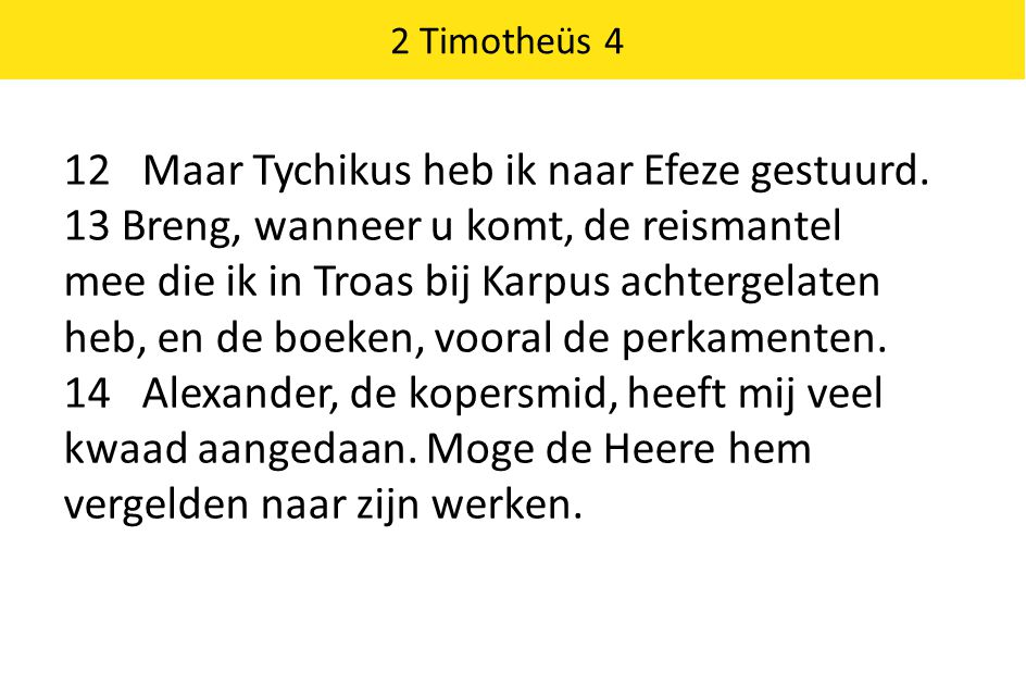 12 Maar Tychikus heb ik naar Efeze gestuurd.