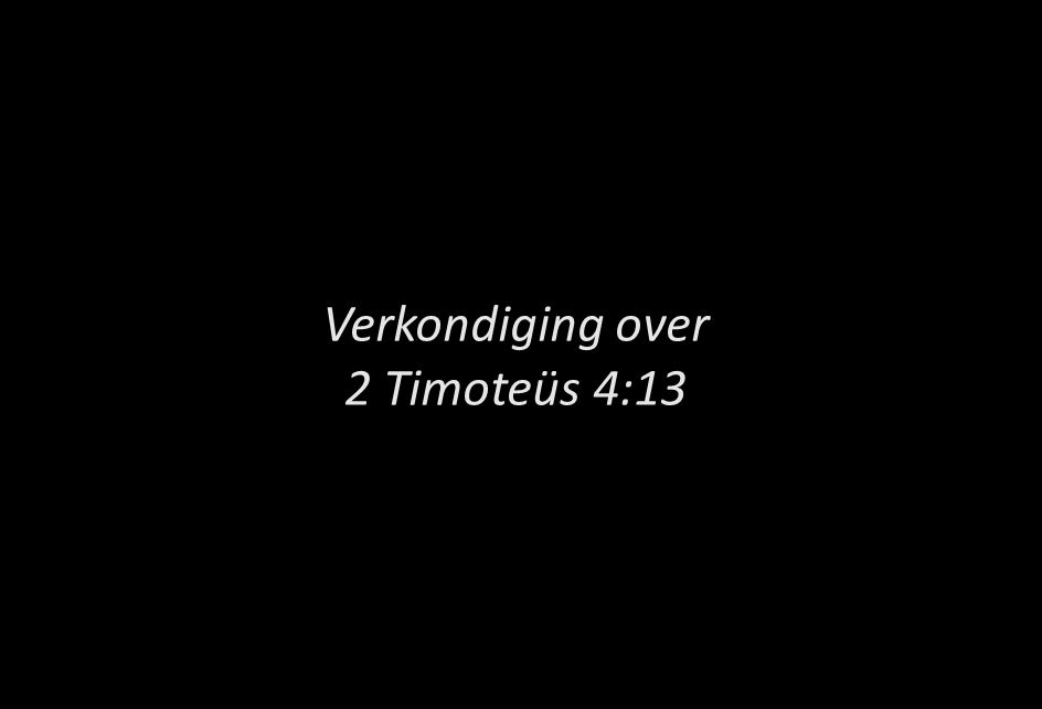 Verkondiging over 2 Timoteüs 4:13 Preek