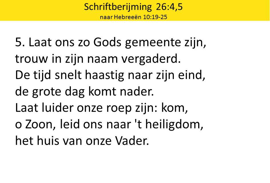 Schriftberijming 26:4,5 naar Hebreeën 10:19-25