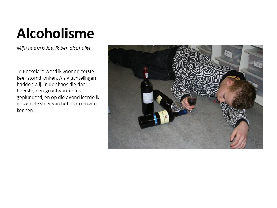 Alcoholisme Mijn naam is Jos, ik ben alcoholist