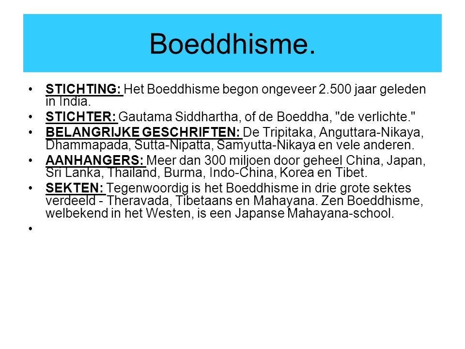 Boeddhisme. STICHTING: Het Boeddhisme begon ongeveer 2.500 jaar geleden in India. STICHTER: Gautama Siddhartha, of de Boeddha, de verlichte.