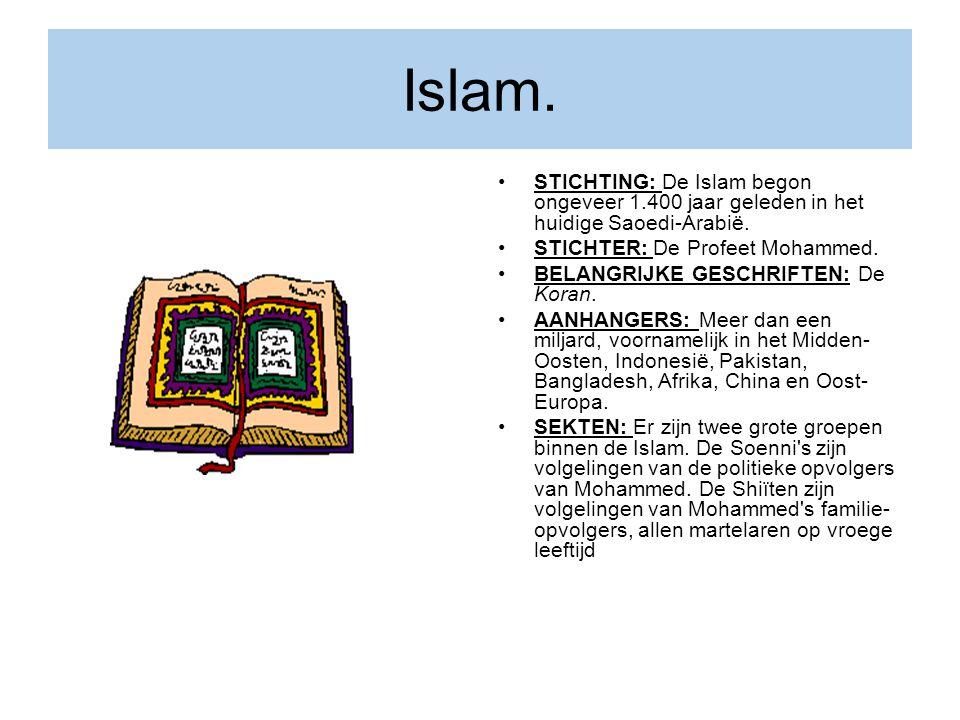 Islam. STICHTING: De Islam begon ongeveer 1.400 jaar geleden in het huidige Saoedi-Arabië. STICHTER: De Profeet Mohammed.