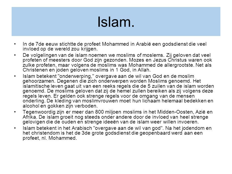Islam. In de 7de eeuw stichtte de profeet Mohammed in Arabië een godsdienst die veel invloed op de wereld zou krijgen.