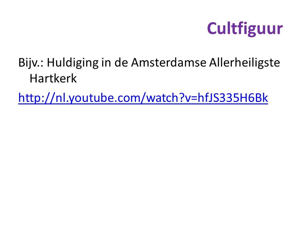 Cultfiguur Bijv.: Huldiging in de Amsterdamse Allerheiligste Hartkerk http://nl.youtube.com/watch v=hfJS335H6Bk
