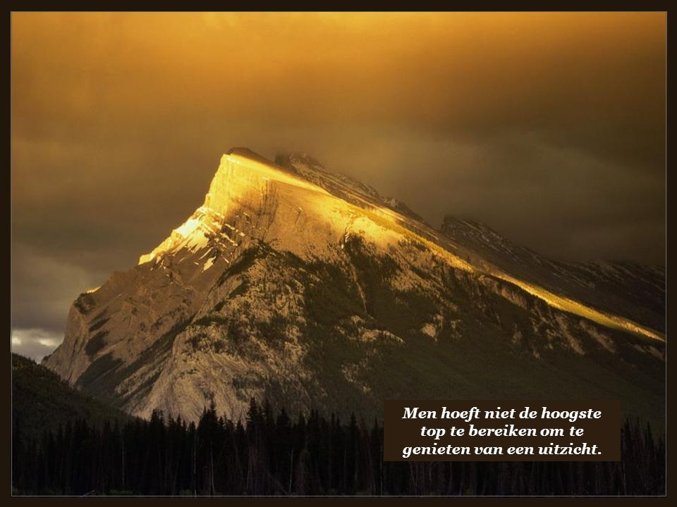 Men hoeft niet de hoogste top te bereiken om te genieten van een uitzicht.